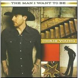 Cd Chris Young Man I Want To Be  import  Novo Lacrado
