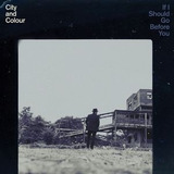 Cd City And Colour If I Should Go Before You