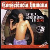 Cd Consciencia Humana   Entre A Adolescencia E O Crime Novo