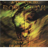 Cd Covered Dead Or Alive   A Tribute To Bon Jovi