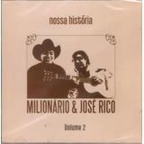 Cd Duplo Milionário E José Rico   Nossa História   Volume 2