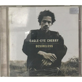 Cd Eagle Eye Cherry Desireless   A6