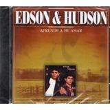 Cd Edson E Hudson Aprende A Me Amar Original Lacrado