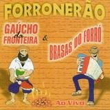 Cd Forronerão   Gaúcho Da Fronteira E Brasas Do Forró