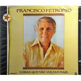 Cd Francisco Petronio   Coisas Que Não Voltam Mais   Ba