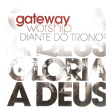 Cd Gateway Worship Diante Do Trono   Glória A Deus   Novo