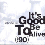 Cd Gilberto Gil   It  S Good To Be Alive   Anos 90
