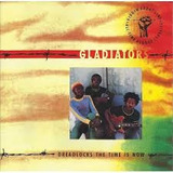 Cd Gladiators Dreadlocks  The Time Is Now: