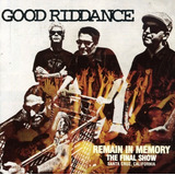 Cd Good Riddance Remain In Memory   The Final Show