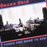 Cd Grand Prix   There For None To See