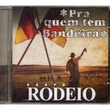 Cd Grupo Rodeio Pra Quem Tem Bandeira  Original