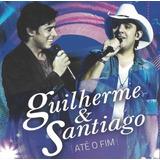 Cd Guilherme E Santiago Até O Fim Original Som Livre