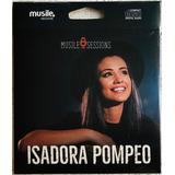 Cd Isadora Pompeo Musile Sessions 2017 Lacrado Original Raro