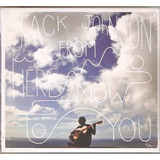 Cd Jack Johnson   From Here Now To You   Digipack