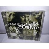 Cd João Alexandre 20 Anos 2004 Ne