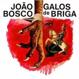 Cd João Bosco   Galos De Briga