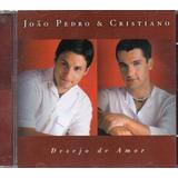 Cd João Pedro E Cristiano Desejo De Amor Original