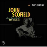 Cd John Scofield That s What I Say Plays Music Of Ray Charle