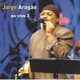 Cd Jorge Aragão   Ao Vivo 3   Original E Lacrado