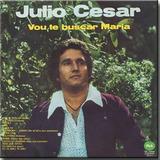 Cd Julio César   Vou Te Buscas Maria 1975 Discobertas