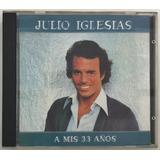 Cd Julio Iglesias A Mis 33 Anos Importado 1 Edições   A1