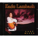 Cd Kadu Lambach Last Blues Ex guitarra Legião Urbana Lacrado