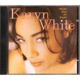 Cd Karyn White   Make Him Do Right   Importado