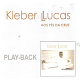 Cd Kleber Lucas   Aos Pés Da Cruz   Play back