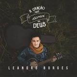 Cd Leandro Borges A Cancao Que Escrevi Para Deus Lancamento