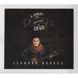 Cd Leandro Borges A Cancao Que Eu Escrevi Pra Deus