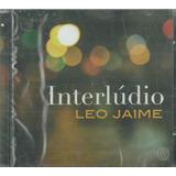 Cd Leo Jaime Interlúdio 2008 Som Livre Lacrado