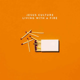 Cd Living With A Fire   Jesus Culture