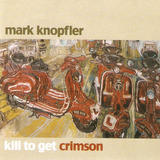 Cd Mark Knopfler   Kill To Get Crimson   Novo