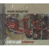 Cd Mark Knopfler Kill To Get Crimson 2007 Universal Lacrado