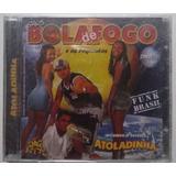 Cd Mc Bola De Fogo E As Foguentas Atoladinha Funk Brasil