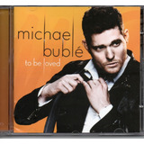 Cd Michael Bublé   To Be Loved