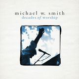 Cd Michael W  Smith   Decades Of Worship 978710