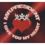 Cd Mr President I Give You My Heart Maxi Single