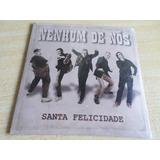 Cd Nenhum De Nós   Single Santa Felicidade 2007   Lacrado