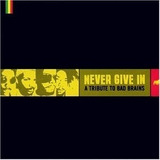 Cd Never Give In A Tribute To Bad Brains