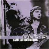 Cd Oasis   Familiar To Millions