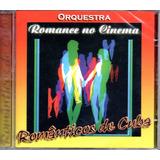 Cd Orquestra Românticos De Cuba   Romance No Cinema