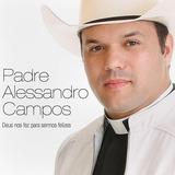 Cd Padre Alessandro Campos  Deus Nos Fez Para Sermos Felize