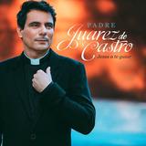 Cd Padre Juarez De Castro   Jesus A Te Guiar