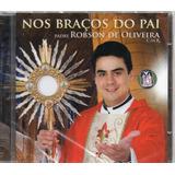 Cd Padre Robson De Oliveira Nos Braços Do Pai Lacrado