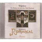 Cd Quarteto Romançal   No Reino Da Ave Dos Três Punhais