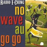 Cd Radio I ching No Wave Au Go Go