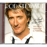 Cd Rod Stewart    It Had To Be You    The Great American