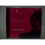 Cd Rod Stewart  Downtown Train  Importado