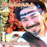 Cd Santana O Cantador   Forró Do Bem Querer